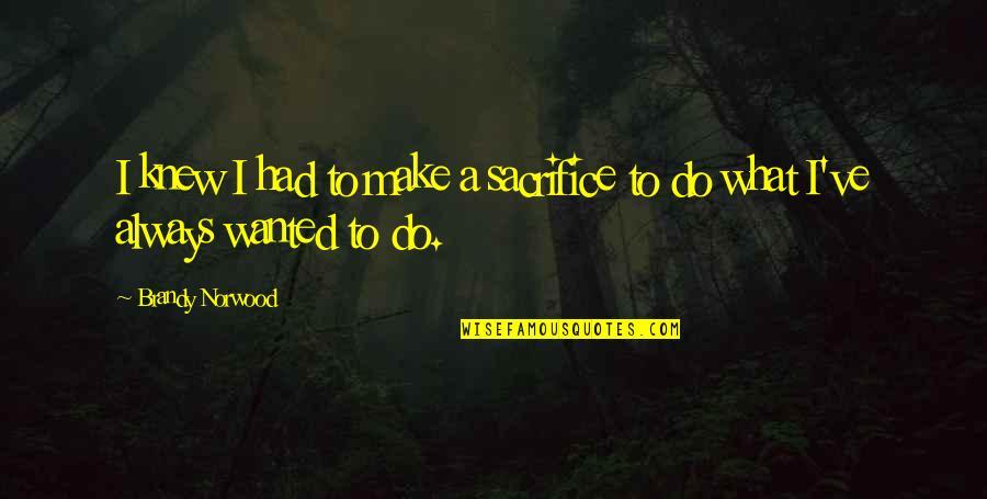 Im Da Best Quotes By Brandy Norwood: I knew I had to make a sacrifice