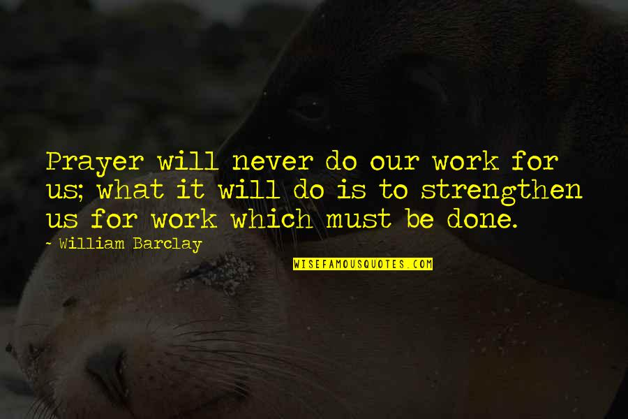 Im Da Best Quotes By William Barclay: Prayer will never do our work for us;