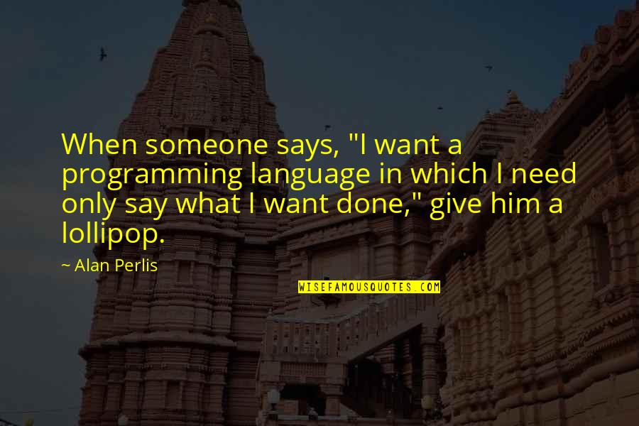 """I'm Done Funny Quotes By Alan Perlis: When someone says, """"I want a programming language"""