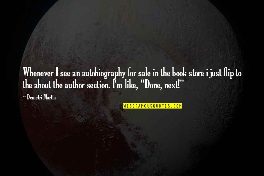 I'm Done Funny Quotes By Demetri Martin: Whenever I see an autobiography for sale in