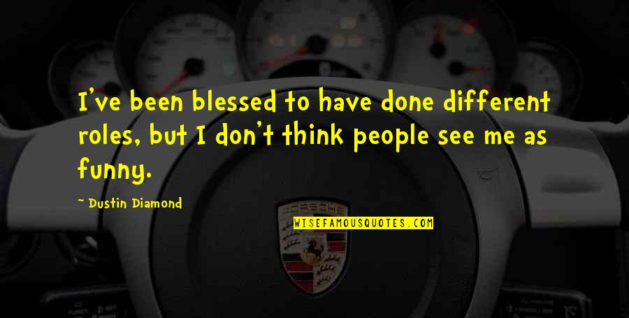 I'm Done Funny Quotes By Dustin Diamond: I've been blessed to have done different roles,