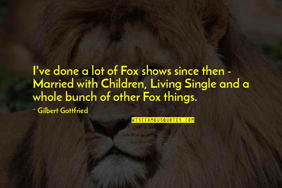 I'm Done Funny Quotes By Gilbert Gottfried: I've done a lot of Fox shows since