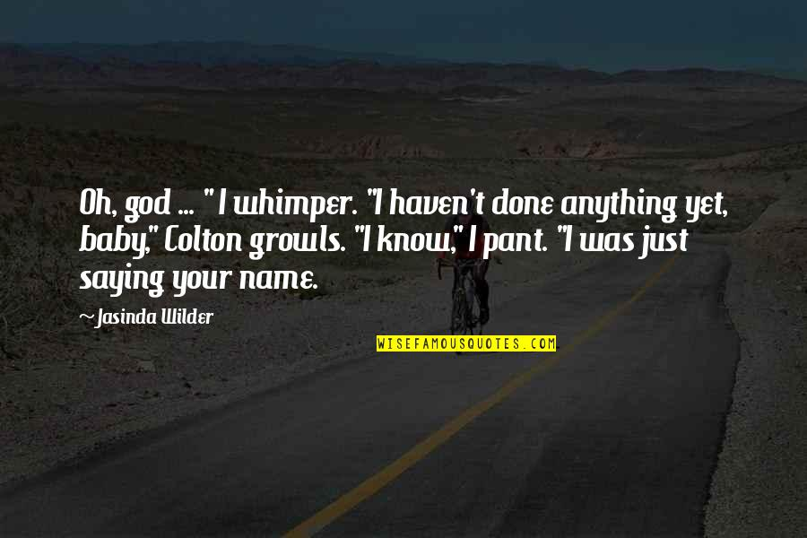 """I'm Done Funny Quotes By Jasinda Wilder: Oh, god ... """" I whimper. """"I haven't"""