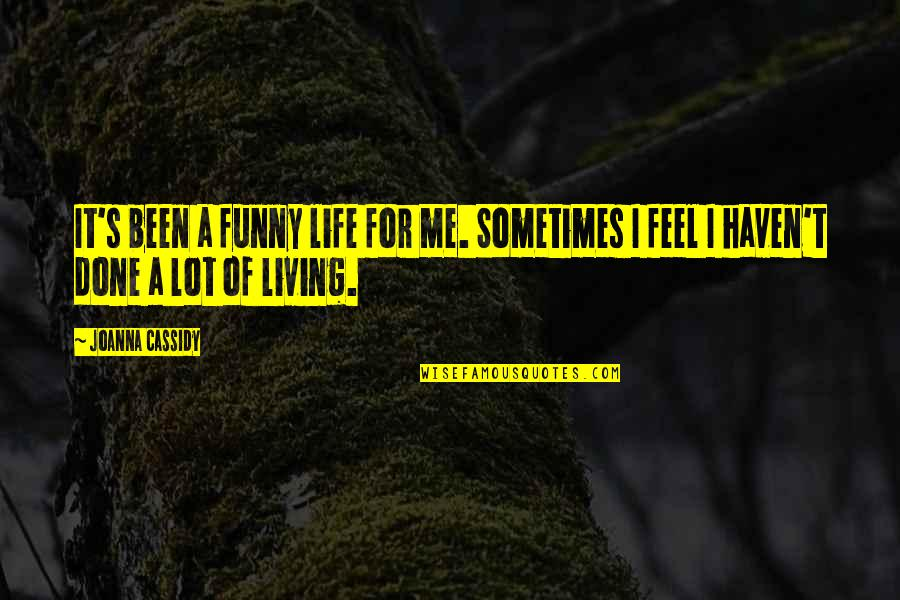 I'm Done Funny Quotes By Joanna Cassidy: It's been a funny life for me. Sometimes