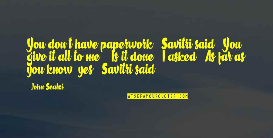 """I'm Done Funny Quotes By John Scalzi: You don't have paperwork,"""" Savitri said. """"You give"""
