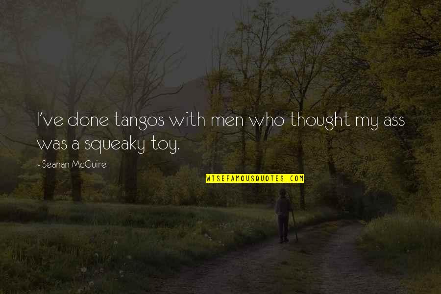 I'm Done Funny Quotes By Seanan McGuire: I've done tangos with men who thought my