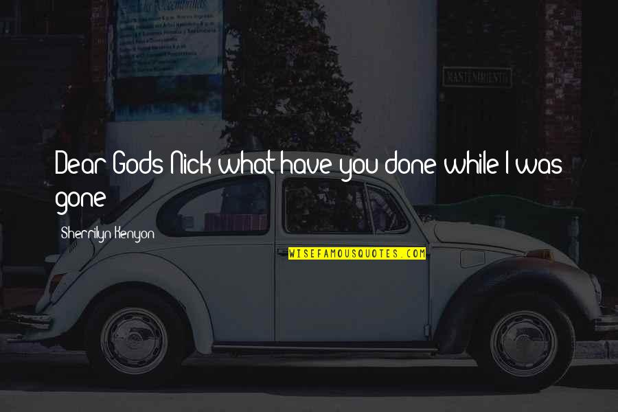 I'm Done Funny Quotes By Sherrilyn Kenyon: Dear Gods Nick what have you done while