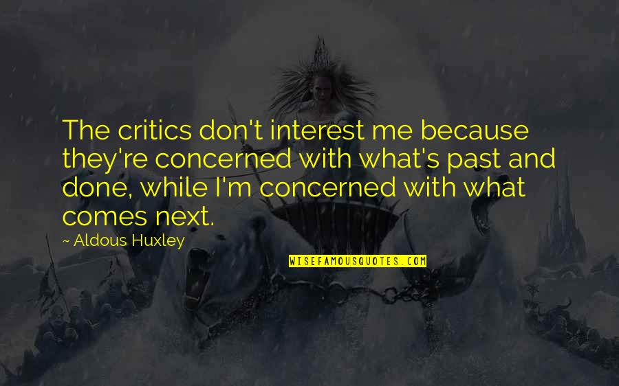 I'm Done With Quotes By Aldous Huxley: The critics don't interest me because they're concerned