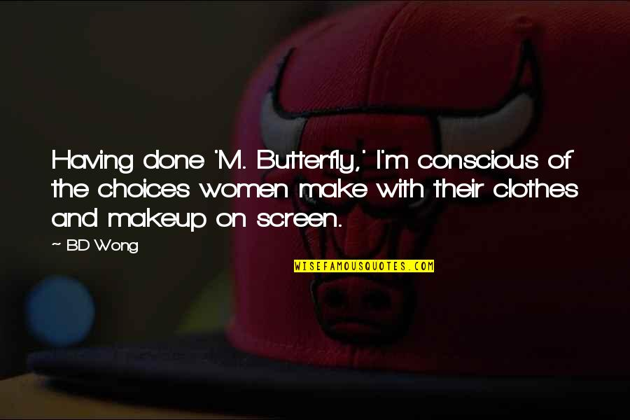 I'm Done With Quotes By BD Wong: Having done 'M. Butterfly,' I'm conscious of the