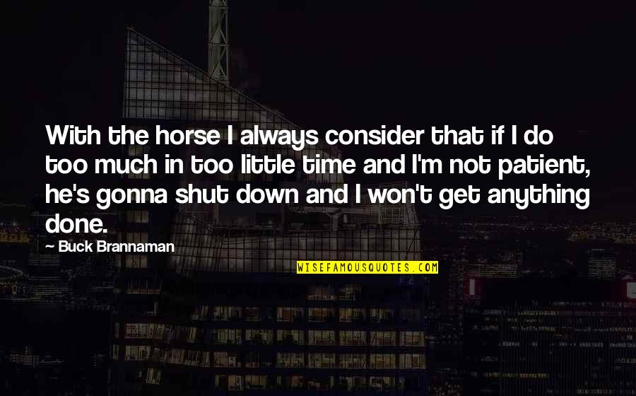 I'm Done With Quotes By Buck Brannaman: With the horse I always consider that if