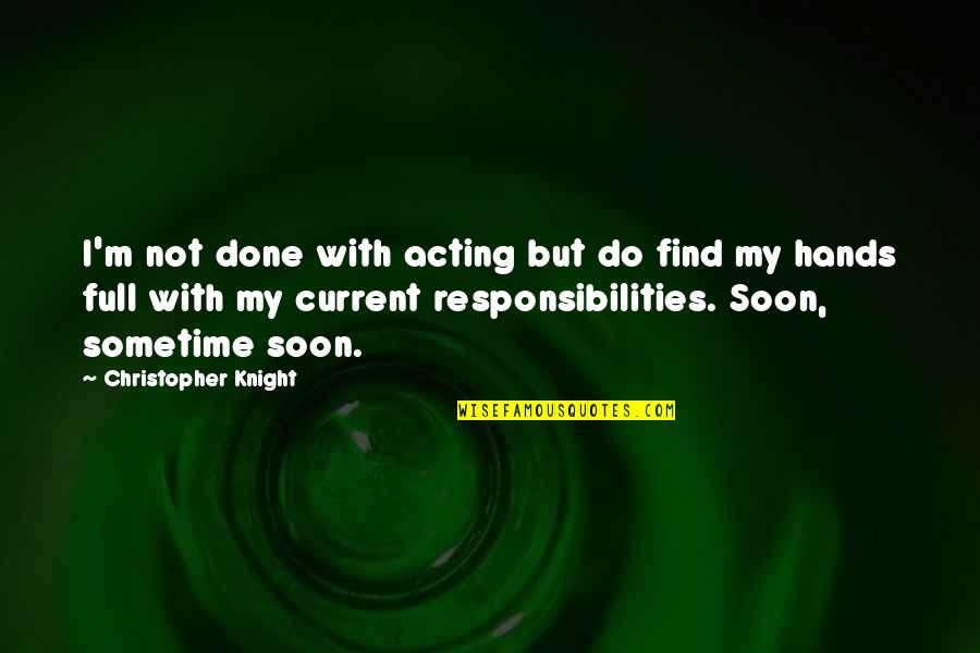 I'm Done With Quotes By Christopher Knight: I'm not done with acting but do find