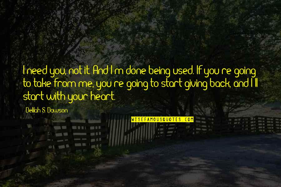 I'm Done With Quotes By Delilah S. Dawson: I need you, not it. And I'm done