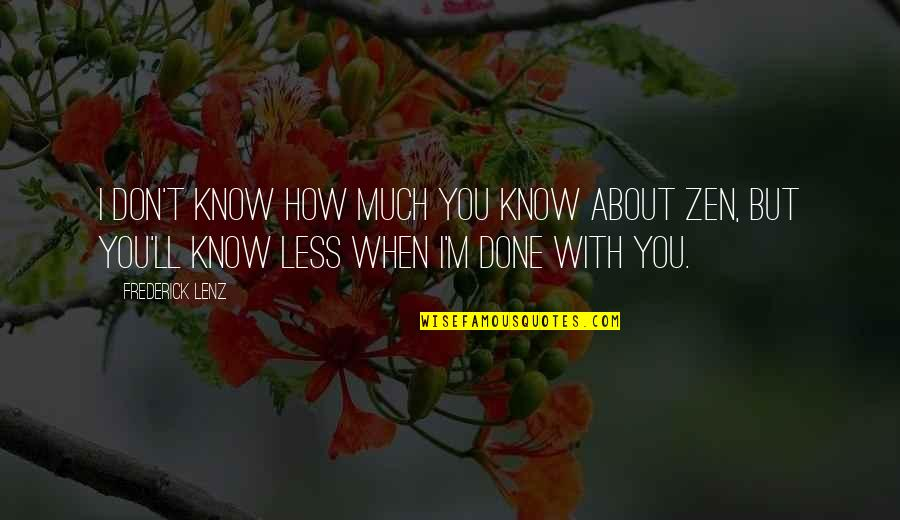 I'm Done With Quotes By Frederick Lenz: I don't know how much you know about