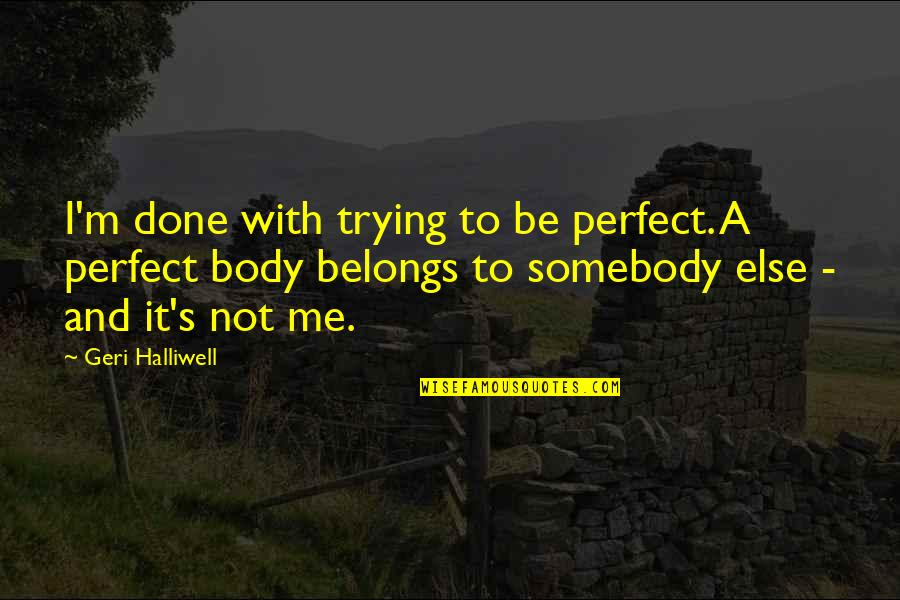 I'm Done With Quotes By Geri Halliwell: I'm done with trying to be perfect. A