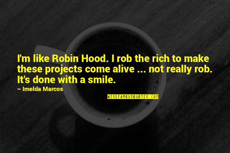 I'm Done With Quotes By Imelda Marcos: I'm like Robin Hood. I rob the rich