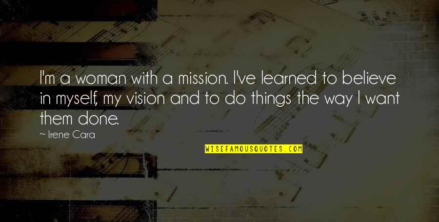 I'm Done With Quotes By Irene Cara: I'm a woman with a mission. I've learned
