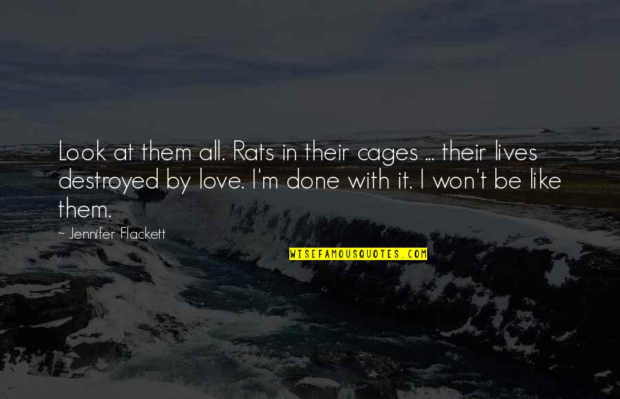 I'm Done With Quotes By Jennifer Flackett: Look at them all. Rats in their cages