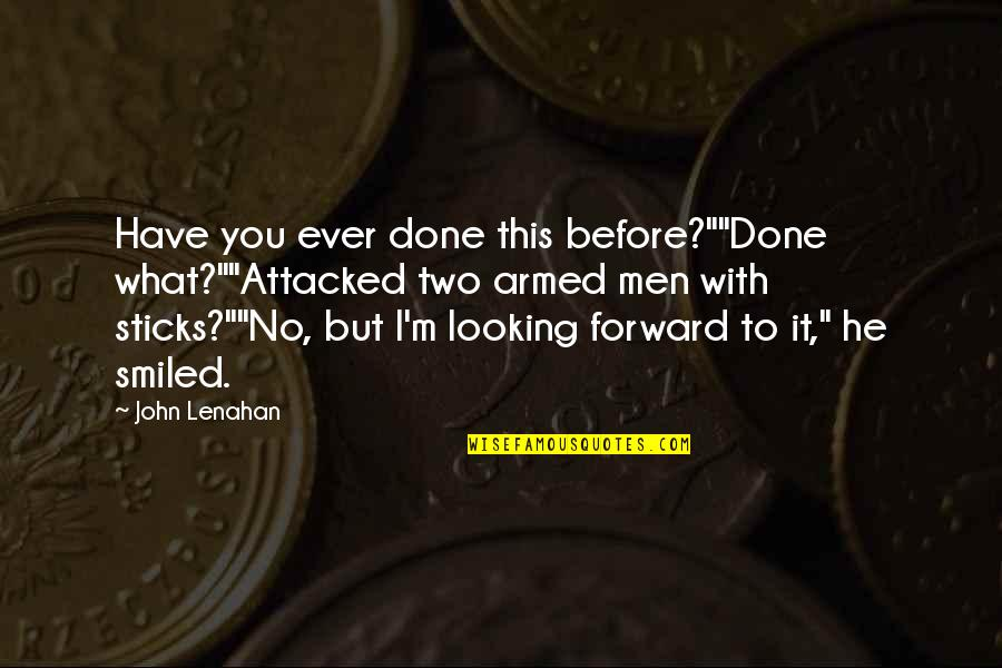 """I'm Done With Quotes By John Lenahan: Have you ever done this before?""""""""Done what?""""""""Attacked two"""