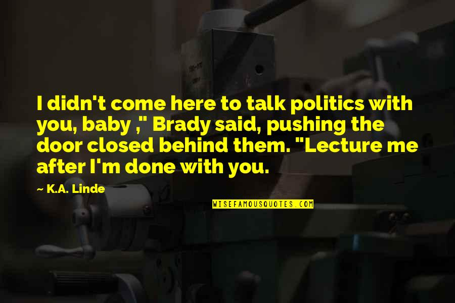 I'm Done With Quotes By K.A. Linde: I didn't come here to talk politics with
