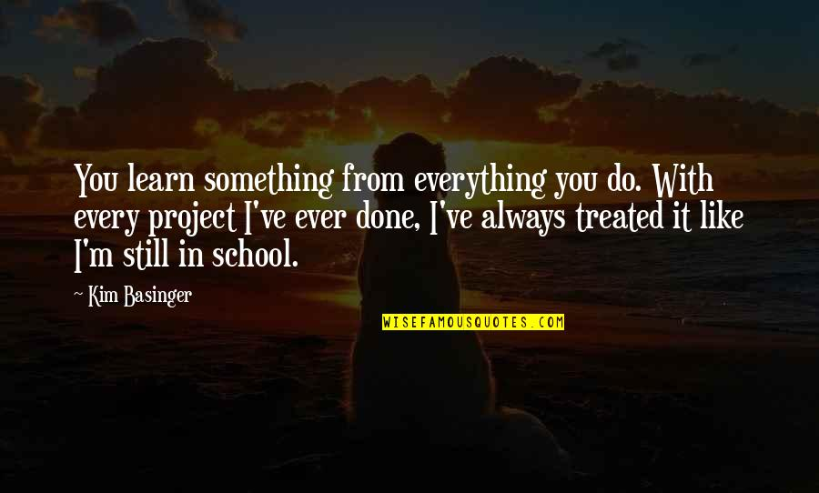 I'm Done With Quotes By Kim Basinger: You learn something from everything you do. With