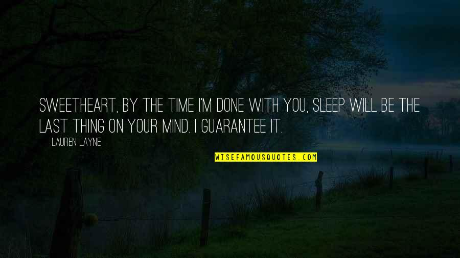 I'm Done With Quotes By Lauren Layne: Sweetheart, by the time I'm done with you,