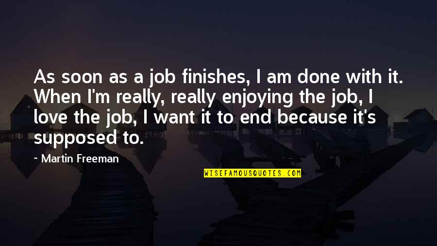 I'm Done With Quotes By Martin Freeman: As soon as a job finishes, I am