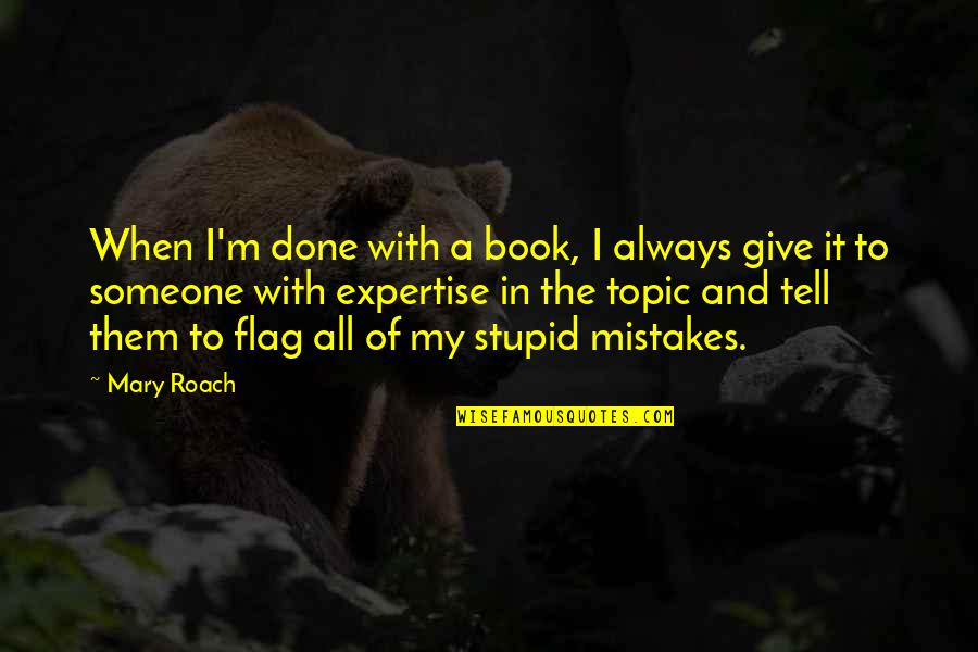 I'm Done With Quotes By Mary Roach: When I'm done with a book, I always