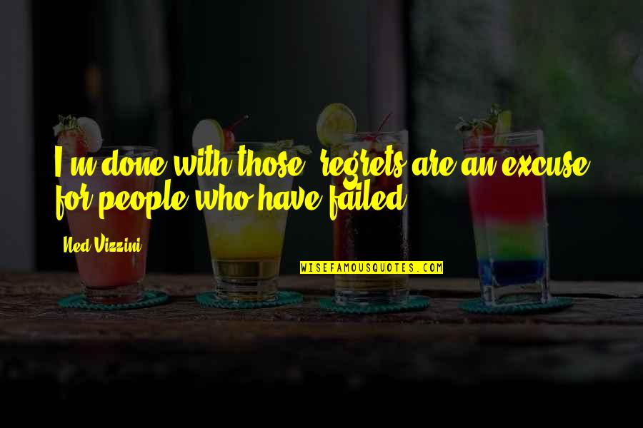 I'm Done With Quotes By Ned Vizzini: I'm done with those; regrets are an excuse