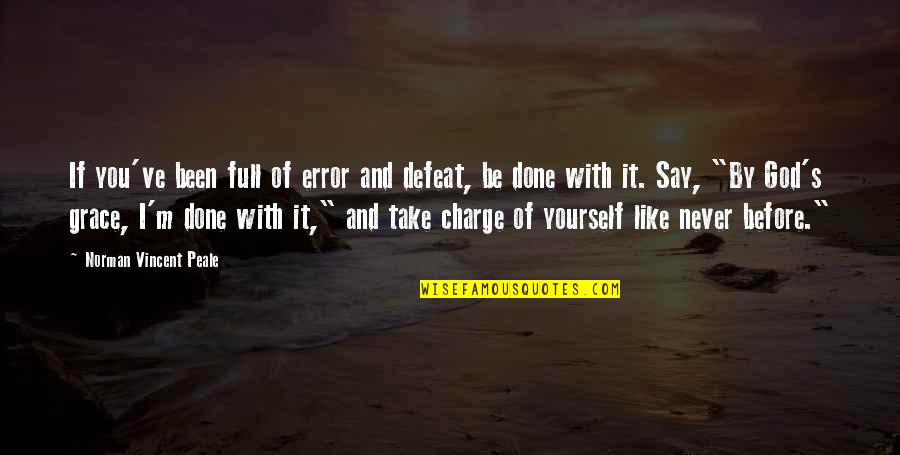 I'm Done With Quotes By Norman Vincent Peale: If you've been full of error and defeat,