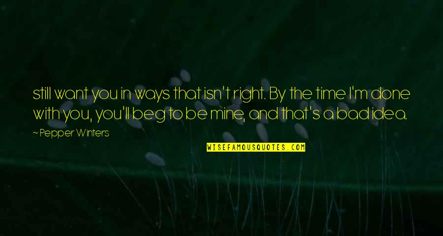 I'm Done With Quotes By Pepper Winters: still want you in ways that isn't right.