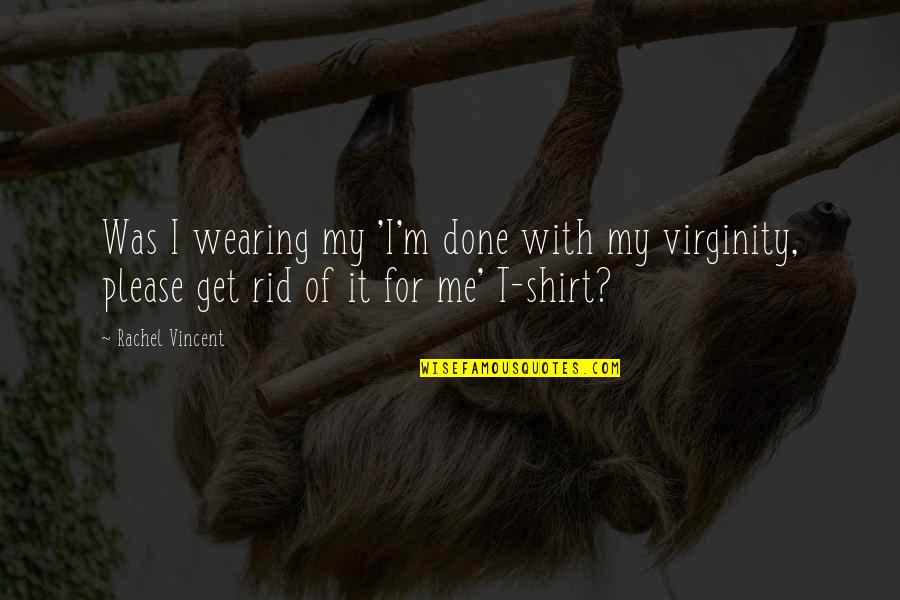 I'm Done With Quotes By Rachel Vincent: Was I wearing my 'I'm done with my