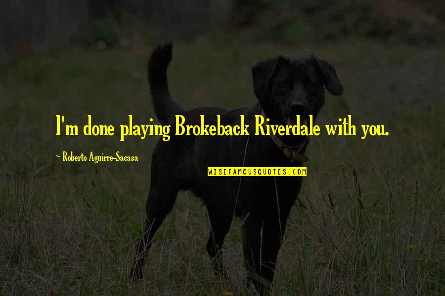 I'm Done With Quotes By Roberto Aguirre-Sacasa: I'm done playing Brokeback Riverdale with you.