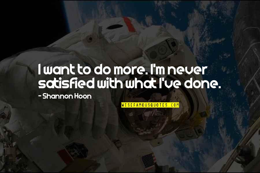 I'm Done With Quotes By Shannon Hoon: I want to do more. I'm never satisfied
