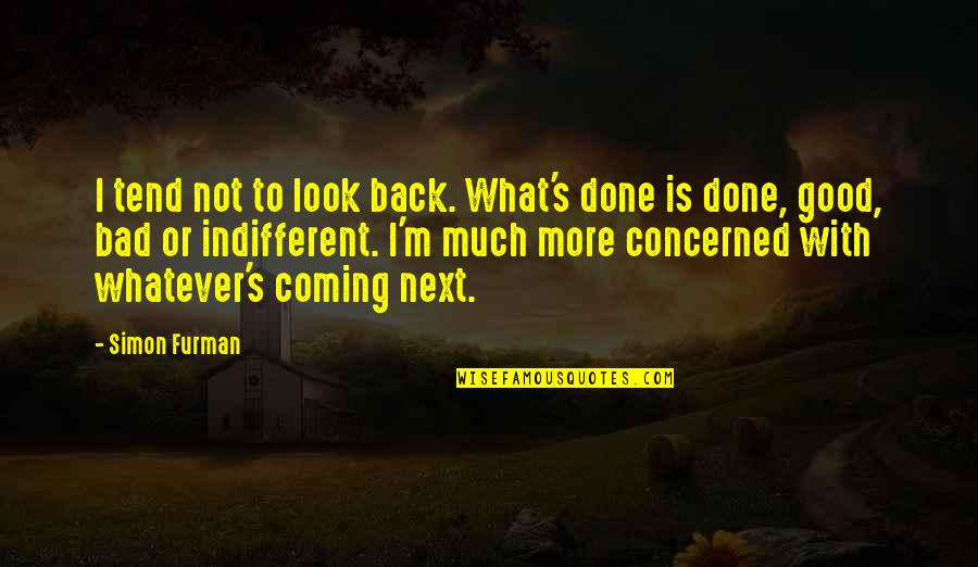 I'm Done With Quotes By Simon Furman: I tend not to look back. What's done