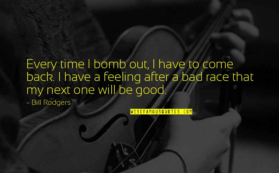 I'm Feeling Bad Quotes By Bill Rodgers: Every time I bomb out, I have to