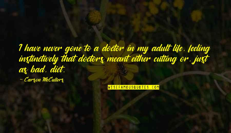 I'm Feeling Bad Quotes By Carson McCullers: I have never gone to a doctor in