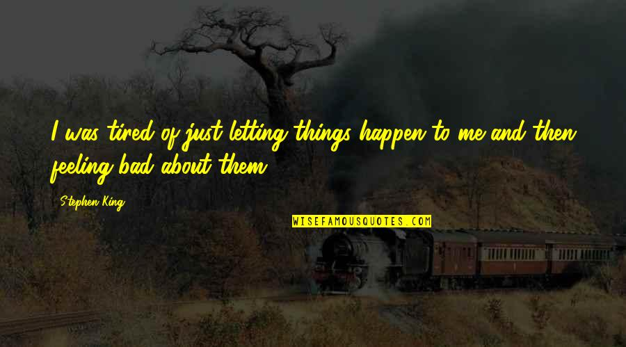 I'm Feeling Bad Quotes By Stephen King: I was tired of just letting things happen