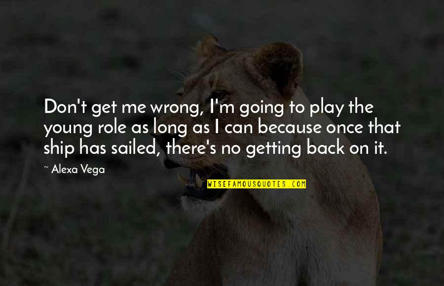 I'm Getting There Quotes By Alexa Vega: Don't get me wrong, I'm going to play
