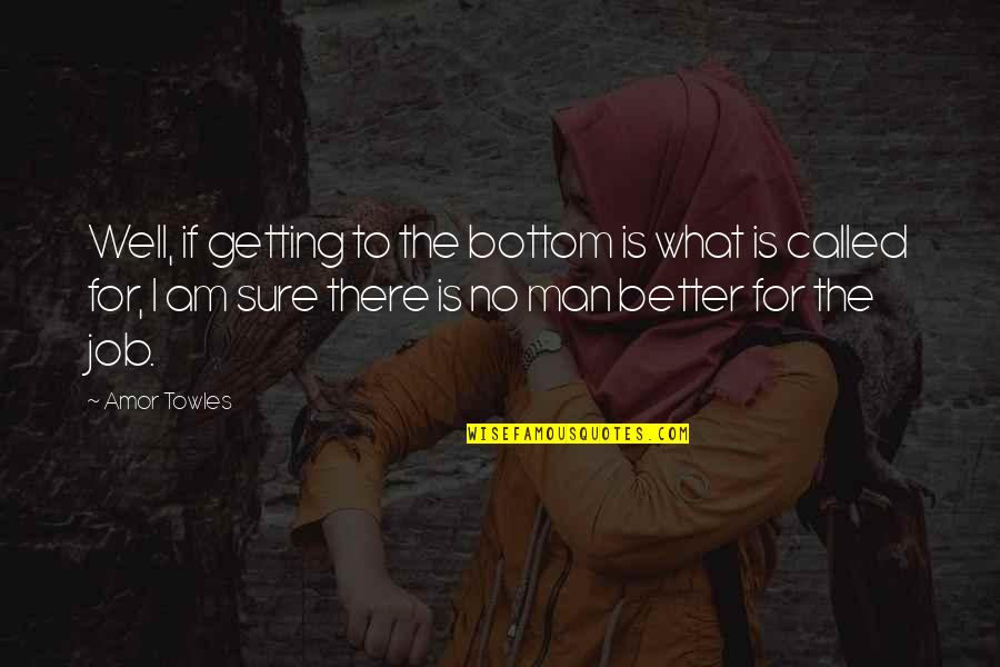 I'm Getting There Quotes By Amor Towles: Well, if getting to the bottom is what