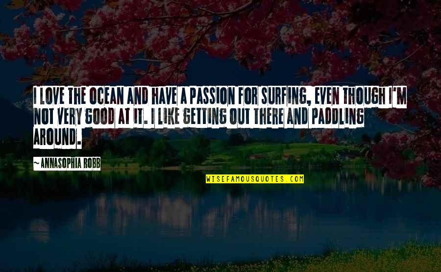 I'm Getting There Quotes By AnnaSophia Robb: I love the ocean and have a passion