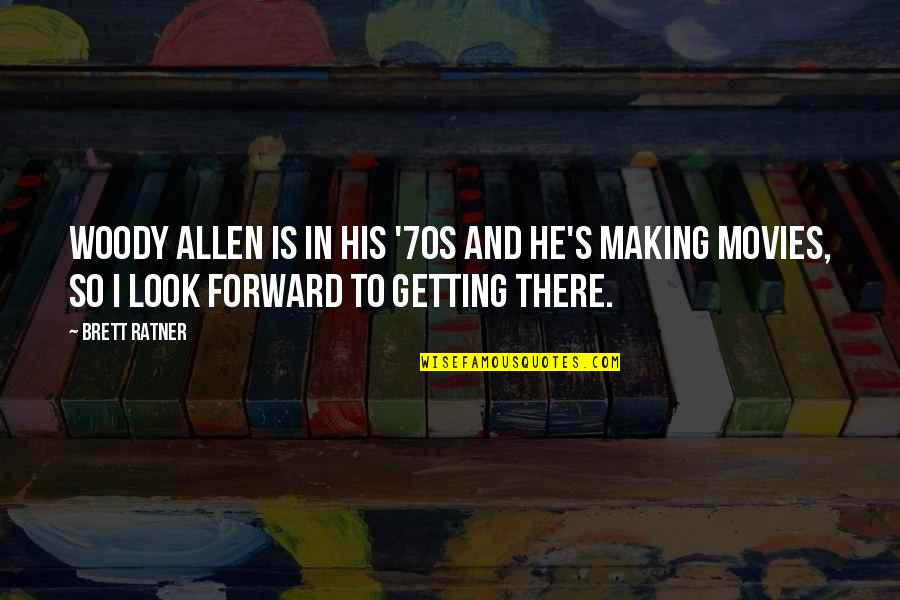 I'm Getting There Quotes By Brett Ratner: Woody Allen is in his '70s and he's