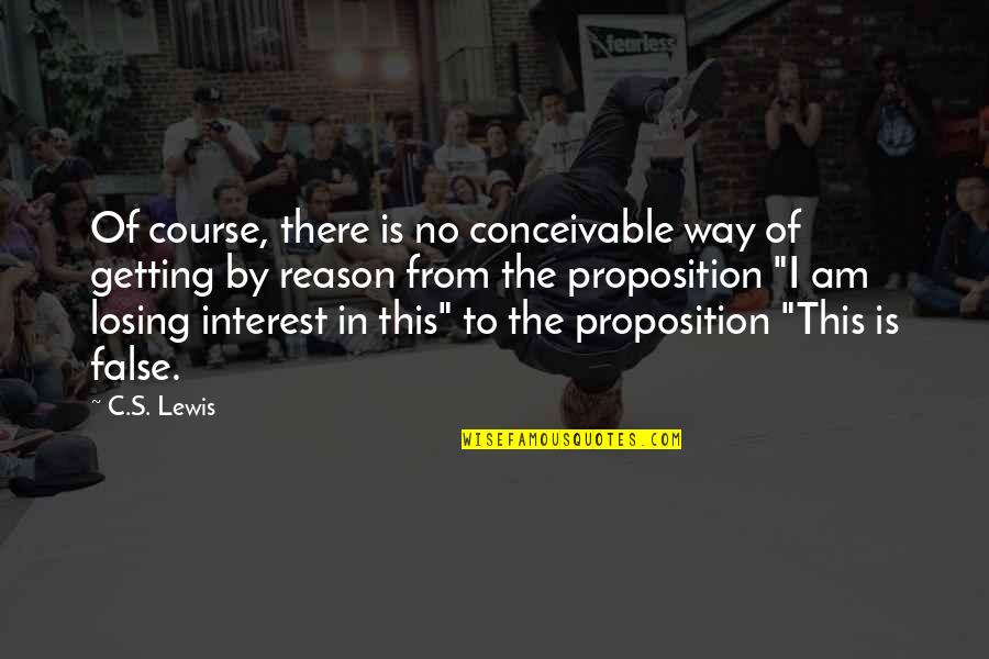 I'm Getting There Quotes By C.S. Lewis: Of course, there is no conceivable way of