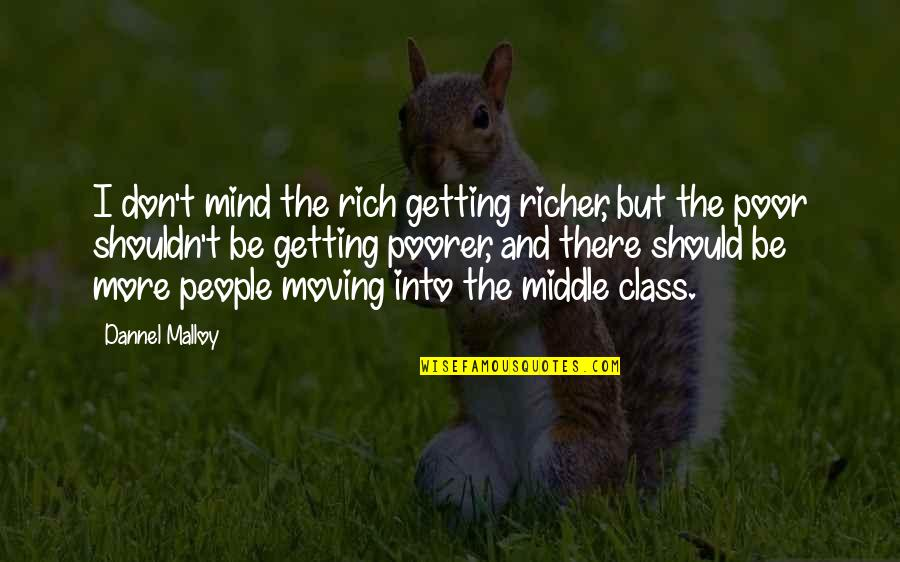 I'm Getting There Quotes By Dannel Malloy: I don't mind the rich getting richer, but
