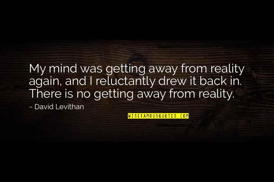 I'm Getting There Quotes By David Levithan: My mind was getting away from reality again,