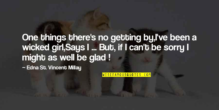 I'm Getting There Quotes By Edna St. Vincent Millay: One things there's no getting by,I've been a