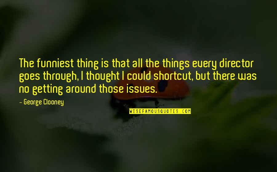 I'm Getting There Quotes By George Clooney: The funniest thing is that all the things