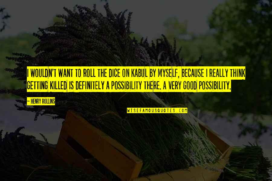 I'm Getting There Quotes By Henry Rollins: I wouldn't want to roll the dice on