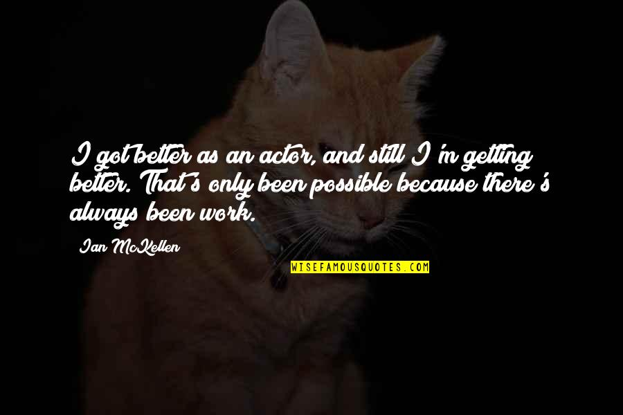 I'm Getting There Quotes By Ian McKellen: I got better as an actor, and still