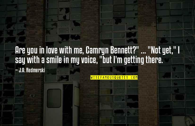 """I'm Getting There Quotes By J.A. Redmerski: Are you in love with me, Camryn Bennett?"""""""