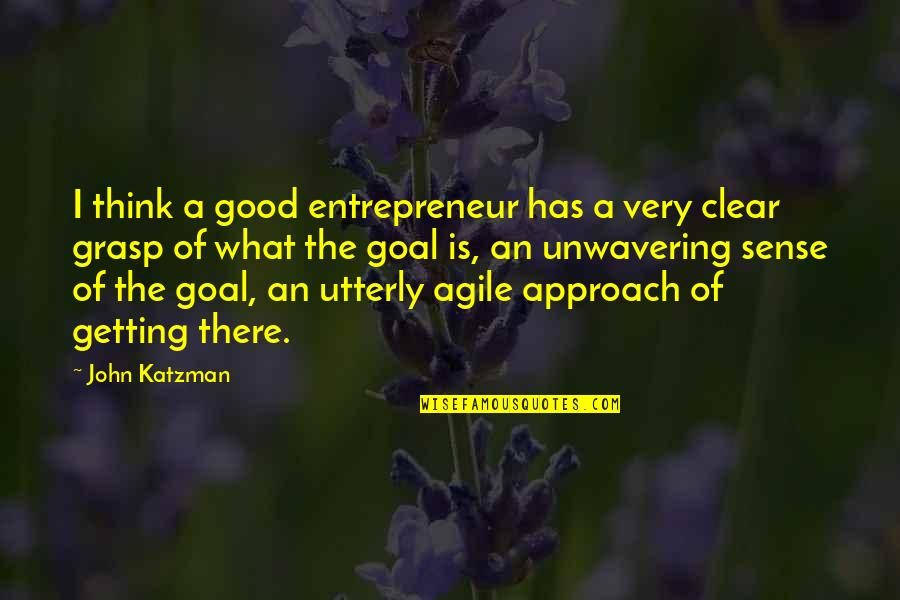 I'm Getting There Quotes By John Katzman: I think a good entrepreneur has a very